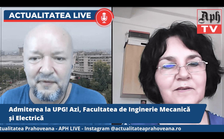 VIDEO PREMIERA ORA 16.00. Admiterea la UPG! Prodecanul Facultății de Inginerie Mecanică și Electrică, Gabriela Bucur, la Actualitatea LIVE